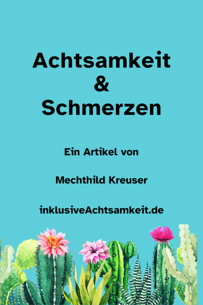 Blaues Bild mit dem Titel Achtsamkeit und Schmerzen. Ein Artikel von Mechthild Kreuser. inklusiveAchtsamkeit.deDarunter eine Grafik mit bunten Kakteen.
