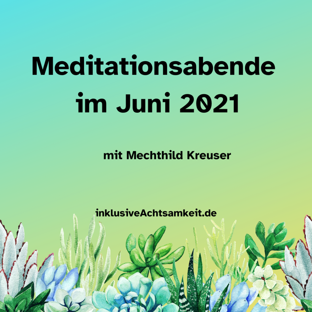 Grüne Kachel mit Grafiken von Sukkulenten. Dazu der Text Meditationsabende im Juni 2021 mit Mechthild Kreuser