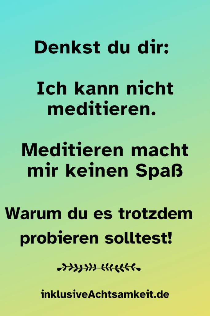 Blau bis gelbe Kachel mit denkst du dir: Ich kann nicht meditieren. Meditieren macht mir keinen Spaß. Warum du es trotzdem probieren solltest. InklusivAchtsamkeit.de