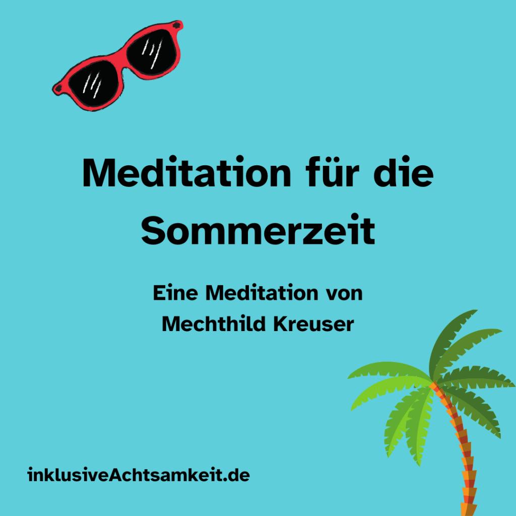 Blaue Kachel mit dem Text Meditation für die Sommerzeit. Eine Meditation von Mechthild Kreuser. inklusiveAchtsamkeit.de An der oberen linken Seite eine Sonnenbrille mit rotem Gestell und schwarzen Gläsern. Am rechten unteren Rand eine Grafik von einer Palme.