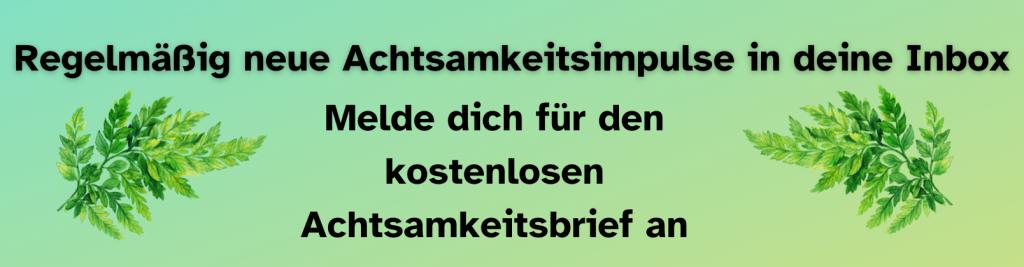 Grüner Text mit dem Text Regelmäßig neue Achtsamkeitsimpulse in deine Inbox. Melde dich für den kostenlosen Achtsamkeitsbrief an. Daneben zwei Grafiken mit Farnblättern.