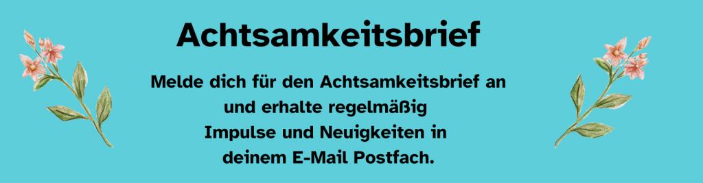 Blaue Kachel mit dem Text Melde dich für den Achtsamkeitsbrief an und erhalte regelmäßig Impulse und Neuigkeiten in deinem E-Mail Postfach.