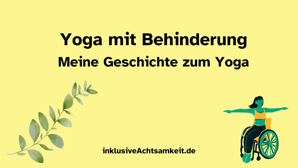 Gelber Banner mit dem Text Yoga mit Behinderung Meine Geschichte zum Yoga. Darunter eine Grafik eines Blattes und einer Frau im Rollstuhl, die die Arme ausstreckt